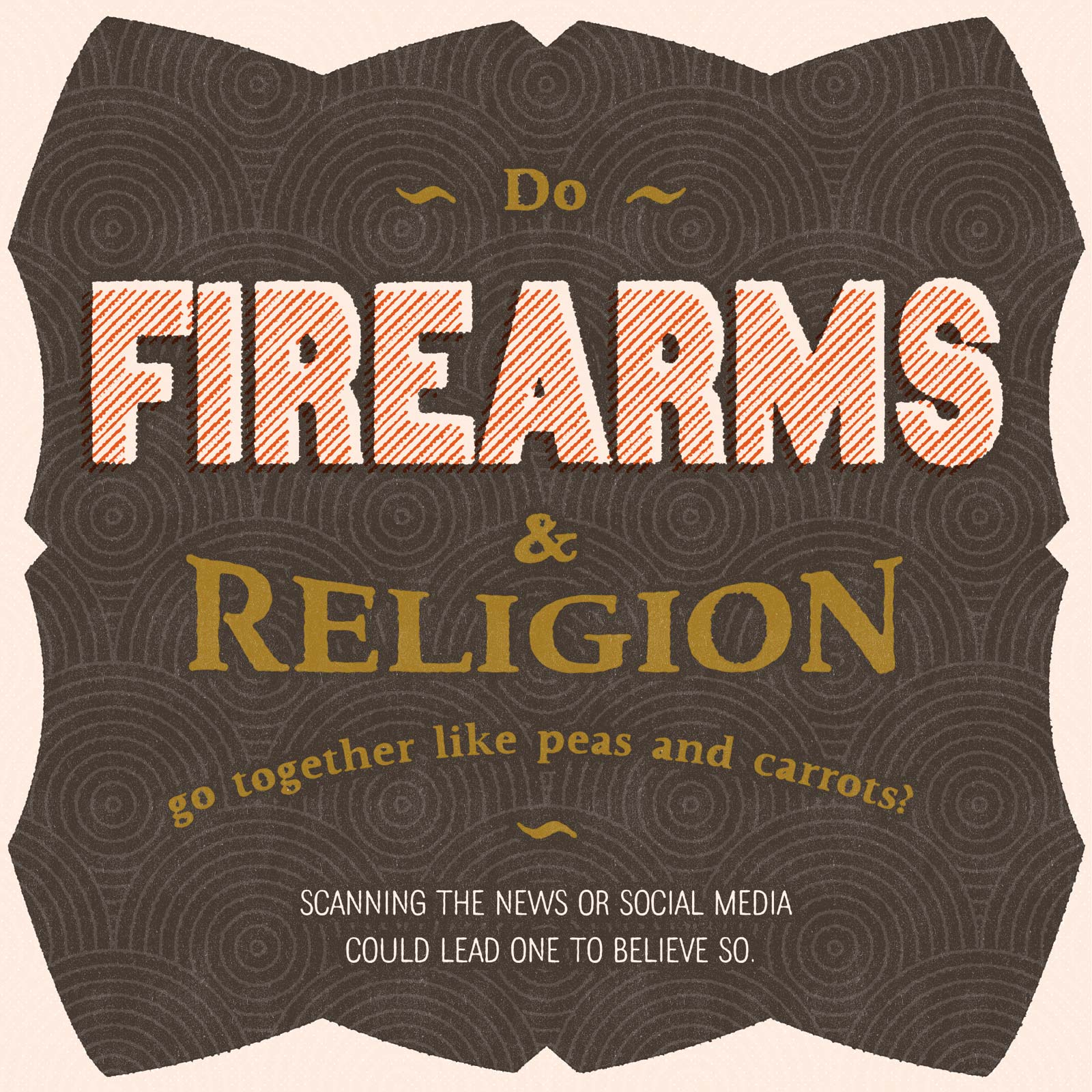 Do firearms and religion go together like peas and carrots? Scanning the news or social media could lead one to believe so.