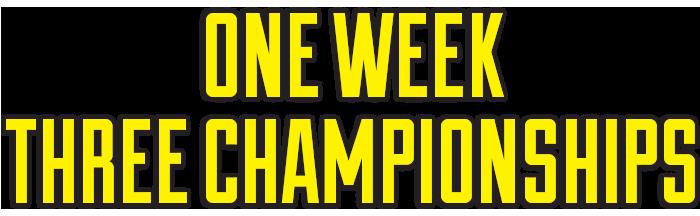 One Week Three Championships