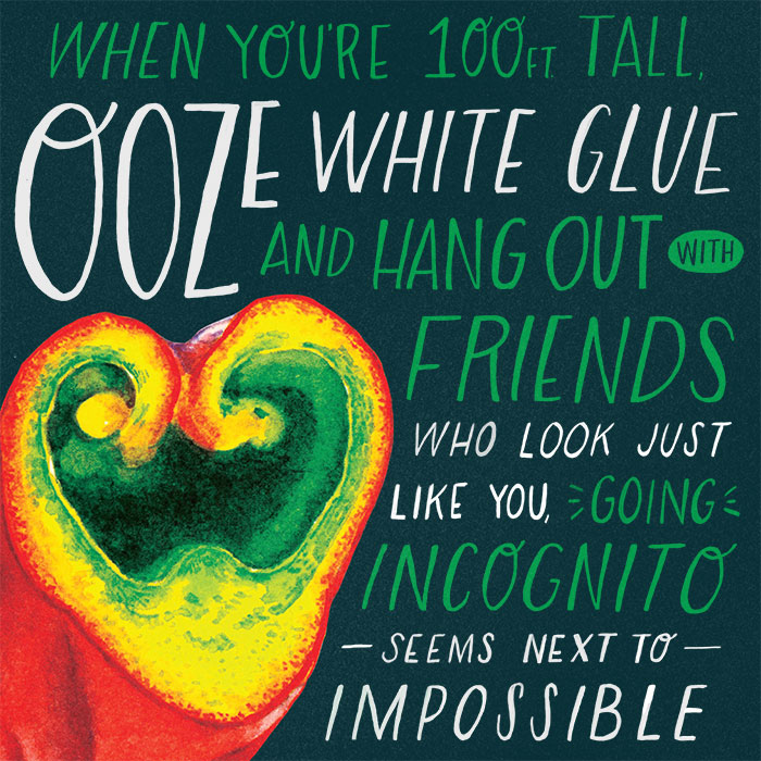 When you're 100 feet tall, ooze white?glue and hang out with friends exactly like you,?going incognito seems next to impossible.