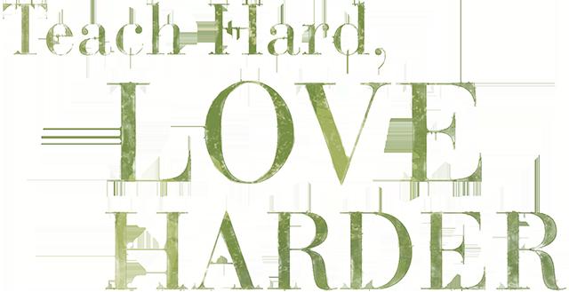 Teach Hard, Love Harder