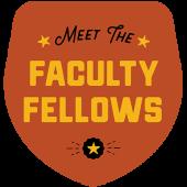 Meet the Faculty Fellows