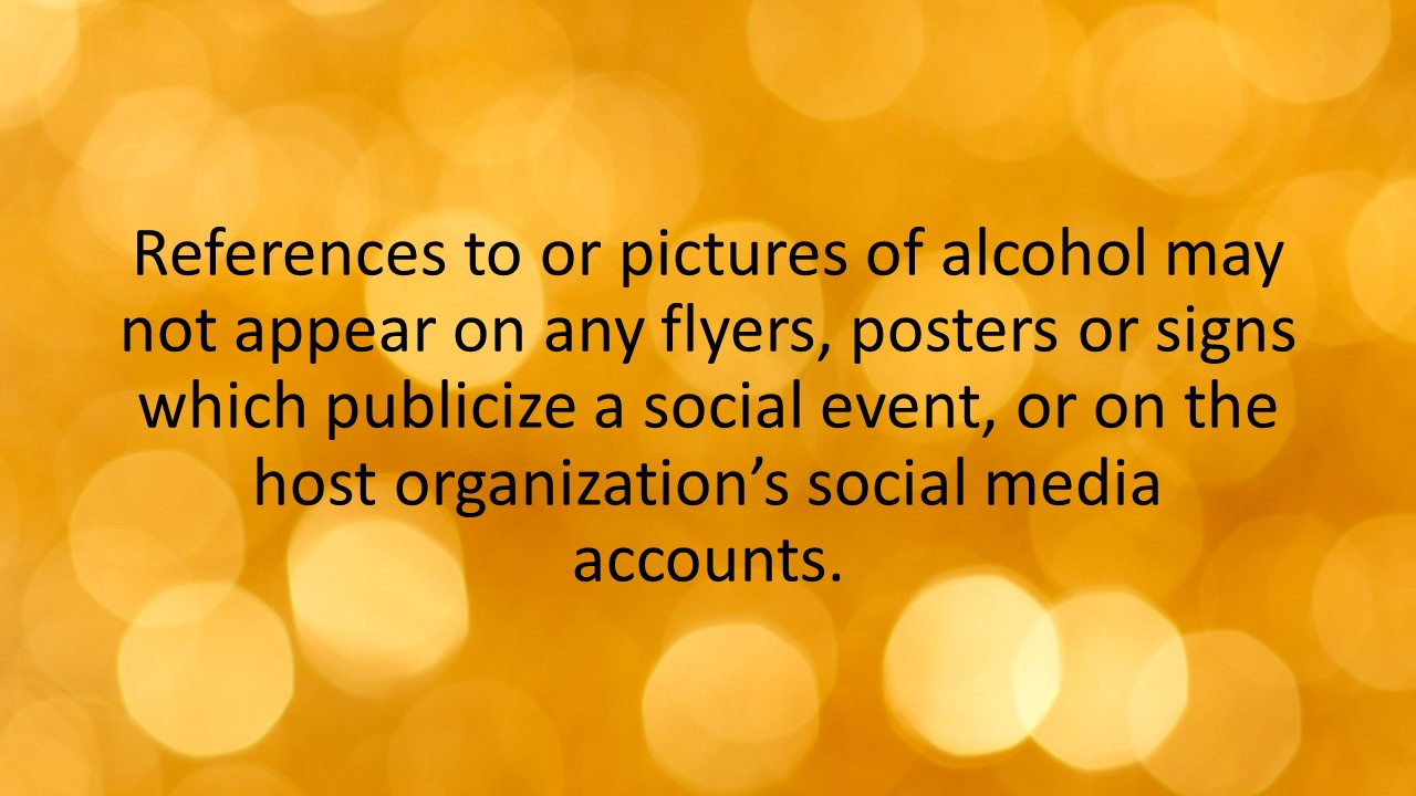 References to or pictures of alcohol may not appear on any flyers, posters or signs which publicize a social event, or on the host organization's social media accounts.