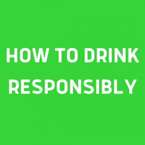How to drink responsibly