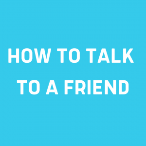 How to talk to a friend