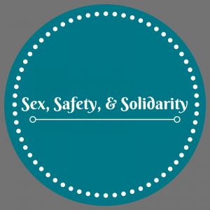 Sex, Safety, & Solidarity