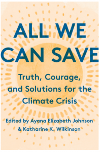 All We Can Save; Truth, Courage, and Solutions for the Climate Crisis