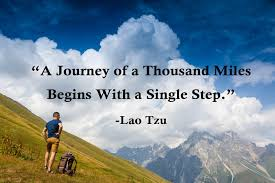 The journey of a thousand miles begins with a single step