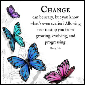 change can be scary, but you know what's even scarier? allowing fear to stop you from growing, evolving, and progressing