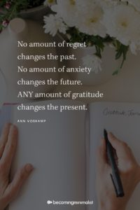 No amount of regret changes the past. No amount of anxiety changes the future. ANY amount of gratitude changes the present.