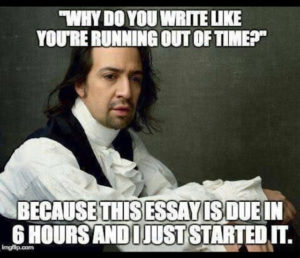 joke - student writing like Hamilton running out of time because their essay is due