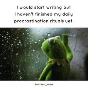 joke: can't begin writing until I finish daily procrastination rituals