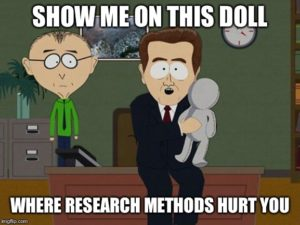joke - show me on this doll where research methods hurt you