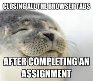 it feels so good to close all the browser tabs after you finish the assignment