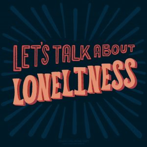 "Design with message ""Let's talk about loneliness"""