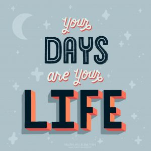 "Design with message ""Your days are your life"""