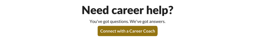 Need career help? You've got questions. We've got answers. Connect with a career coach button.