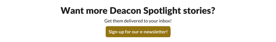 Want more Deacon Spotlight stories? Get them delivered to your inbox! Sign-up for our e-newsletter here!