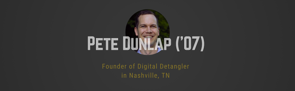 Pete Dunlap ('07) headshot: Founder of Digital Detangler in Nashville, TN