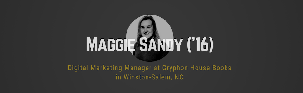 Maggie Sandy ('16) headshot photo: Digital Marketing Manager at Gryphon House Books in Winston-Salem, NC