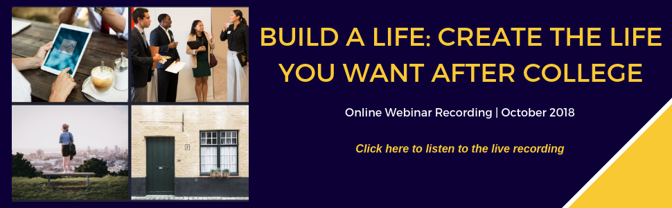 Build a Life: Create the Life You Want After College. Click to listen to live recording of online webinar.