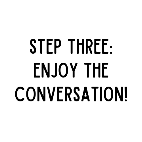 text reads: step three - enjoy the conversation