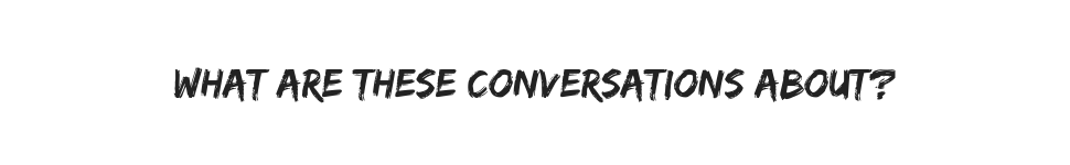 Text reads: What are these conversations about?