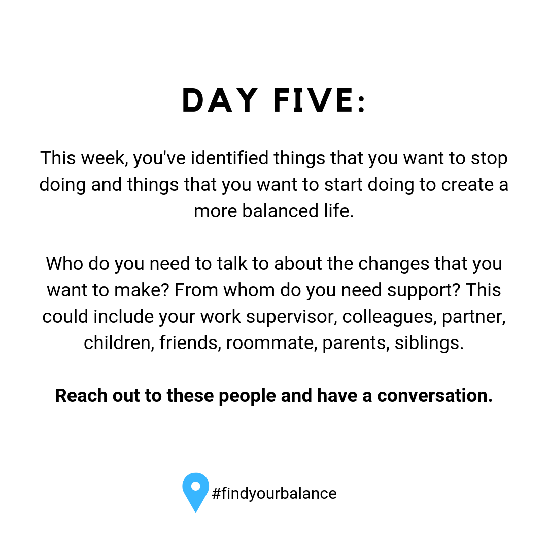 Day Five: This week, you've identified things that you want to stop adn start doing. Who do you need to talk to about these changes? #findyourbalanace