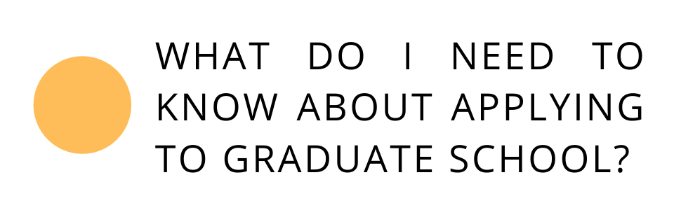 What do I need to know about applying to graduate school?