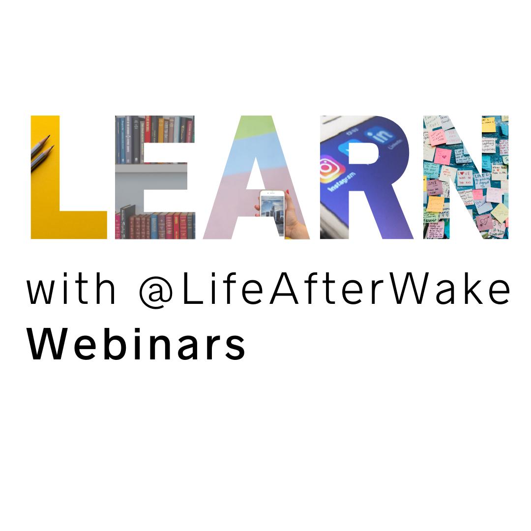 LEARN with @LifeAfterWake Webinars