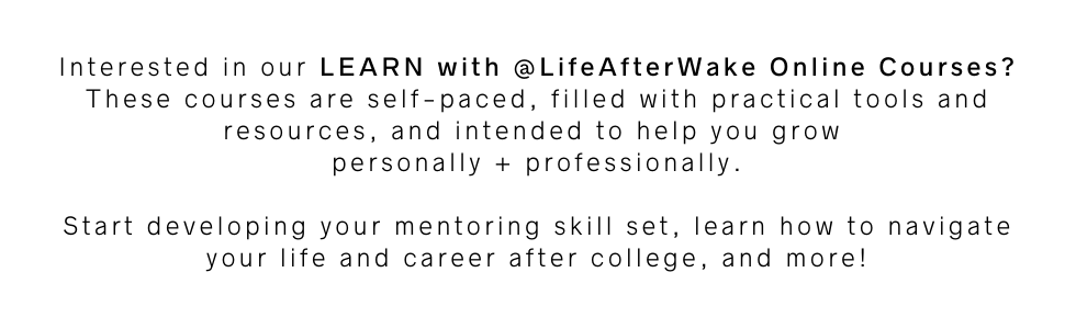 Interested in ourLEARN with @LifeAfterWake Online Courses? These courses are self-paced, filled with practical tools and resources, and intended to help you grow personally + professionally. Start developing your mentoring skill set, learn how to navigate your life and career after college, and more!