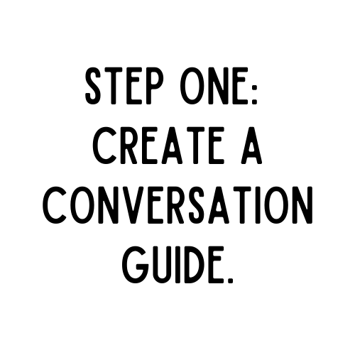 white background with black text that reads: step one - create a conversation guide