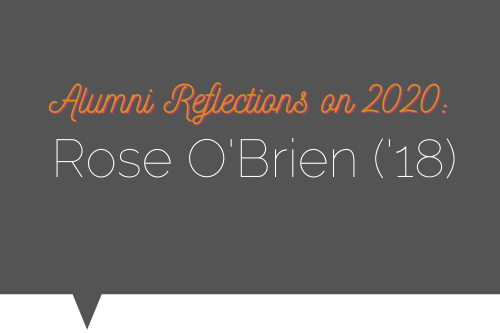 Alumni Reflections on 2020: Rose O'Brien ('18)
