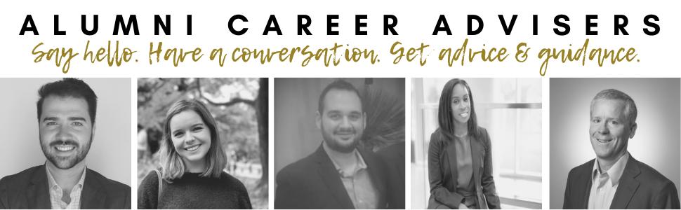 Alumni Career Advisers: Say hello. Have a conversation. Get advice and guidance. Headshots of five alumni.