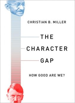 "Christian Miller's book ""The Character Gap: How Good Are We?"""