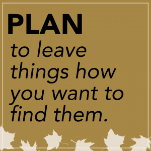 Plan to leave things how you want to find them.