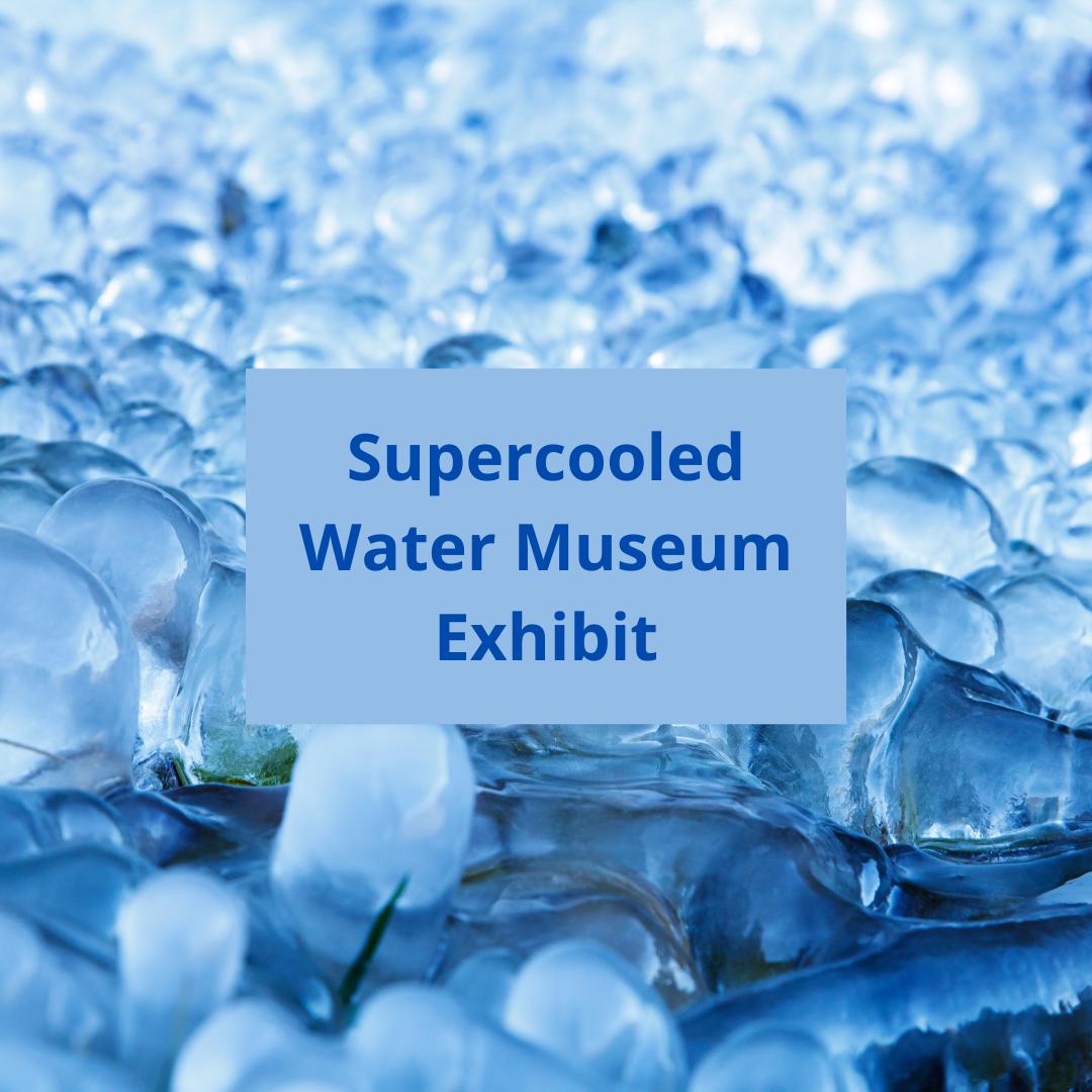supercooled water museum exhbit