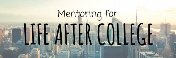 Photo of cityscape with text overlay which says Mentoring for Life After College