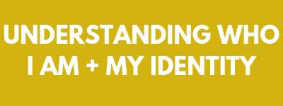 understanding who I am and my identity