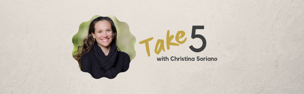 Take 5 with Christina Soriano