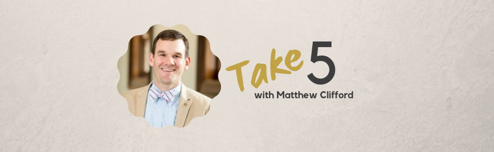 Take 5 with Matthew Clifford