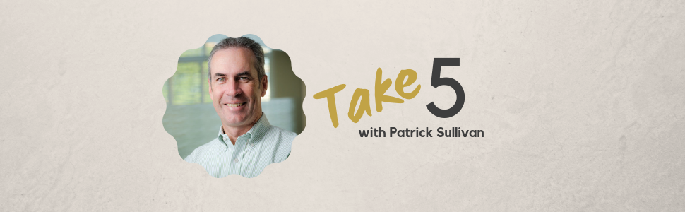 Take 5 with Patrick Sullivan