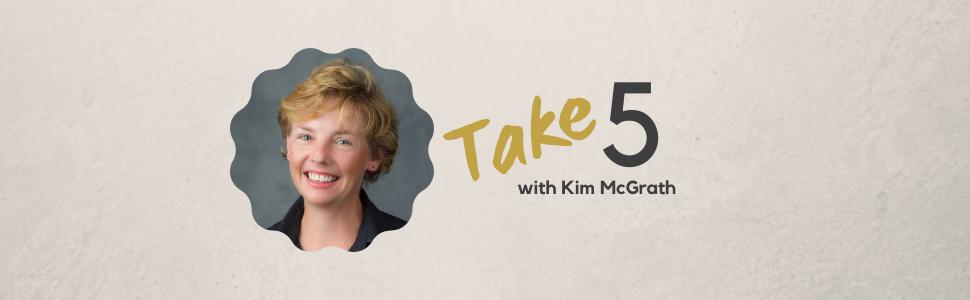 Take 5 with Kim McGrath