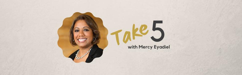 Take 5 with Mercy Eyadiel