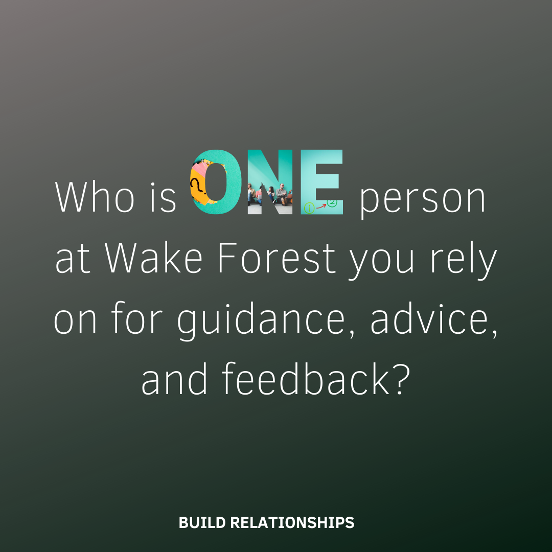 Who is ONE person at Wake Forest you rely on for guidance, advice, and feedback?