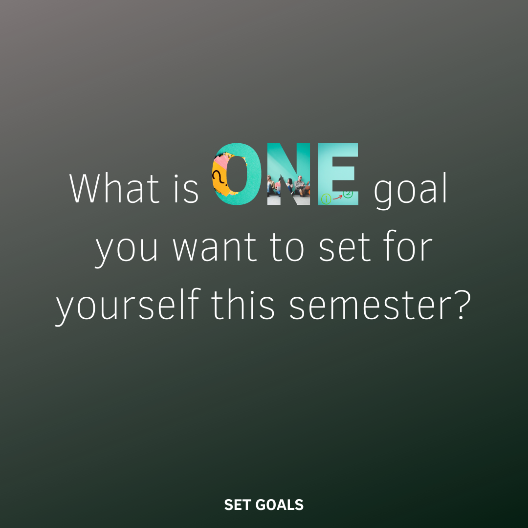 What is ONE goal you want to set for yourself this semester?