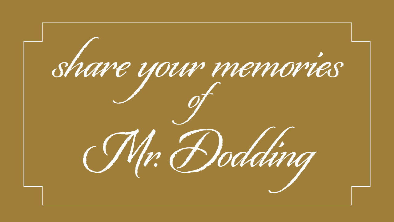 share your memories of Mr. Dodding