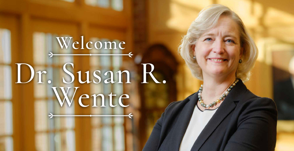 Welcome Dr. Susan R. Wente