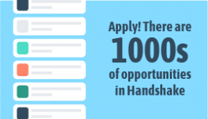 Apply! There are thousands of opportunities in Handshake