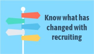 Know what has changed with recruiting