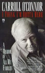 "Book jacket of Carroll O'Connor's autobiography, ""I Think I'm Outta Here, A Memoir of All My Families."""